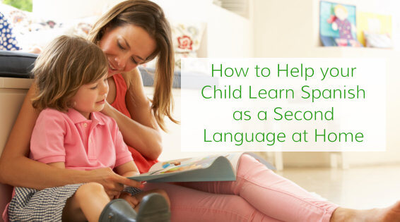 How to Help your Child Learn Spanish as a Second Language at Home